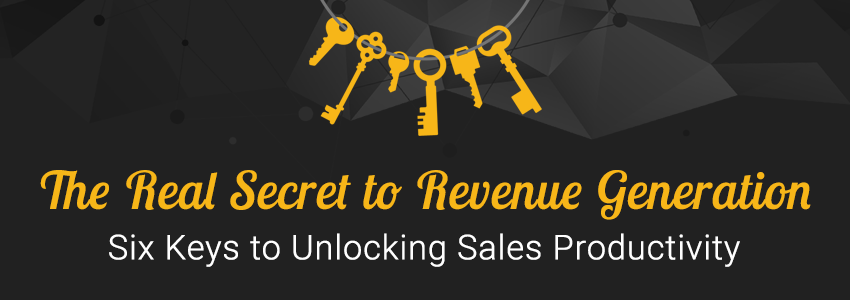 The Real Secret to Revenue: Six Keys to Unlocking Sales Productivity